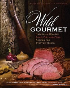Wild Gourmet – Naturally Healthy Game Fish and Fowl Recipes for Everyday Chefs