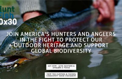 Hunting + Fishing = Biodiversity–Amplifying the voices and impacts of American sportsmen and women through '30 by 30' policy initiatives